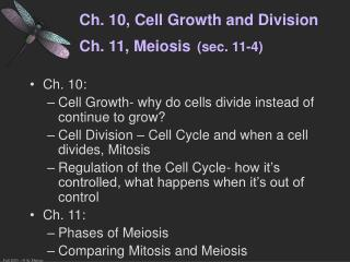 Ch. 10, Cell Growth and Division Ch. 11, Meiosis (sec. 11-4)