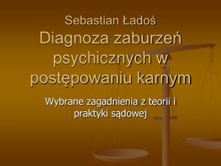 Sebastian Ładoś Diagnoza zaburzeń psychicznych w postępowaniu karnym