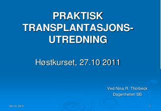 PRAKTISK TRANSPLANTASJONS-UTREDNING Høstkurset, 27.10 2011