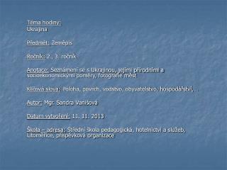 Téma hodiny:  Ukrajina Předmět:  Zeměpis Ročník:  2., 3. ročník