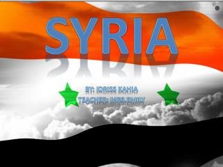 Syria By: Idriss Kahia Teacher:  Mrs.Emily