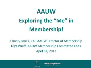 "AAUW Exploring the ""Me"" in  Membership! Christy Jones, CAE AAUW Director of Membership"