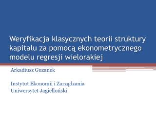 Arkadiusz Guzanek Instytut Ekonomii i Zarządzania Uniwersytet Jagielloński