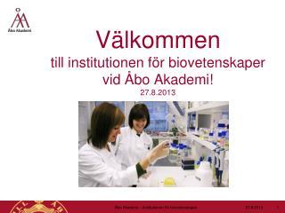 Välkommen  till institutionen för biovetenskaper vid Åbo Akademi! 27.8.2013