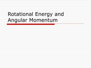 Rotational Energy and Angular Momentum