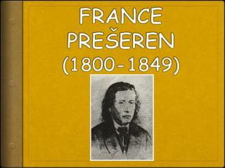 FRANCE PREŠEREN (1800-1849)