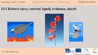 13.1 Krizové stavy, varovný signál, evakuace,  ukrytí