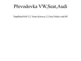 Převodovka VW,Seat,Audi Například:Golf 1,2. Vento.Scirocco 1,2.Jeta.Toledo.Audi 80