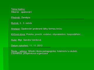 Téma hodiny:  Albánie - opakování Předmět:  Zeměpis Ročník:  2., 3. ročník