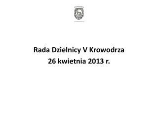 Rada Dzielnicy V Krowodrza 26 kwietnia 2013 r.