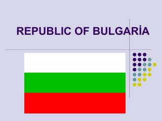 REPUBLIC OF BULGARİA