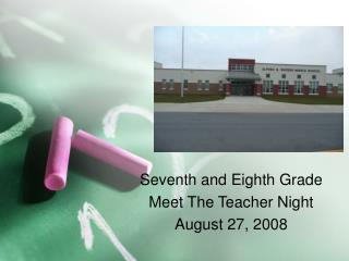 Seventh and Eighth Grade  Meet The Teacher Night  August 27, 2008