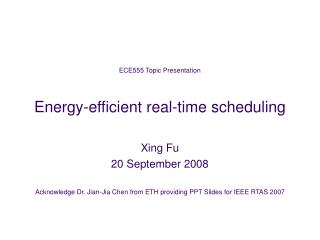 ECE555 Topic Presentation Energy-efficient real-time scheduling Xing Fu 20 September 2008
