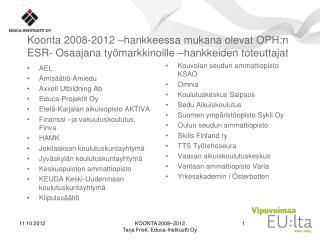 AEL Amisäätiö-Amiedu  Axxell Utbildning Ab Educa-Projektit Oy Etelä-Karjalan aikuisopisto AKTIVA
