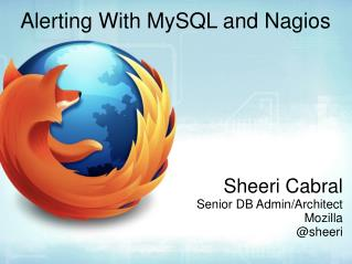 Alerting With MySQL and Nagios Sheeri Cabral Senior DB Admin/Architect Mozilla @sheeri
