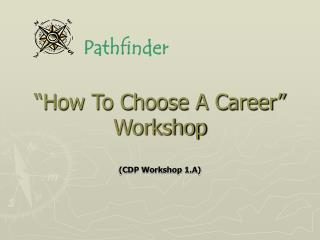"""How To Choose A Career"" Workshop (CDP Workshop 1.A)"