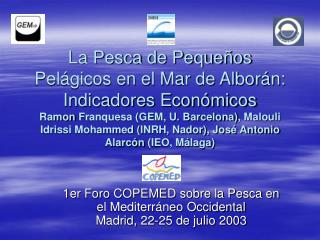 1er Foro COPEMED sobre la Pesca en el Mediterráneo Occidental Madrid, 22-25 de julio 2003