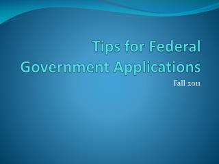 Tips  for Federal Government  Applications