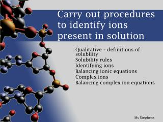 Carry out procedures to identify ions present in solution