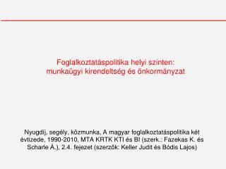 Foglalkoztatáspolitika helyi szinten:  munkaügyi kirendeltség és önkormányzat
