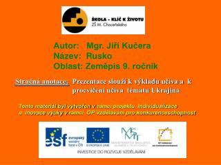 Autor:   Mgr. Jiří Kučera Název:  Rusko Oblast: Zeměpis 9. ročník