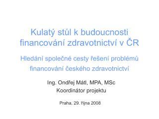 Ing. Ondřej Mátl, MPA, MSc Koordinátor projektu