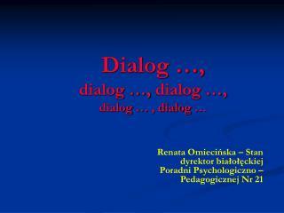 Dialog …, dialog …,  dialog  …, dialog  … ,  dialog  …