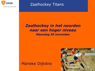 Zaalhockey in het noorden naar een hoger niveau Maandag 30 november