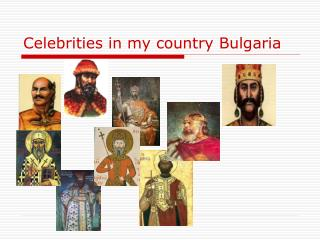 C elebrities in my country  Bulgaria