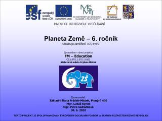 Planeta Země – 6. ročník Obsahuje zaměření: ICT, EVVO