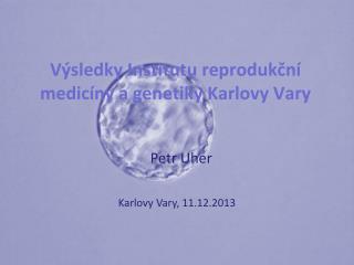 Výsledky Institutu reprodukční medicíny a genetiky Karlovy Vary