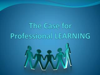 The Case for  Professional LEARNING