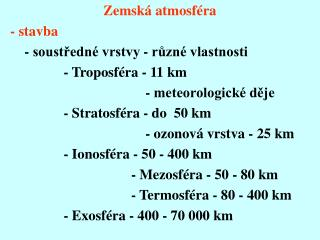 Zemská atmosféra - stavba       - soustředné vrstvy - různé vlastnosti