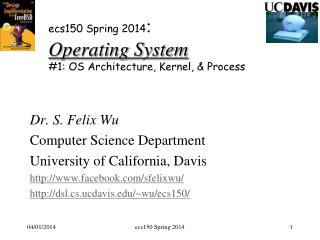 e cs150 Spring 2014 : Operating System #1: OS Architecture, Kernel, & Process