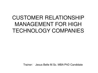 CUSTOMER RELATIONSHIP MANAGEMENT FOR HIGH TECHNOLOGY COMPANIES