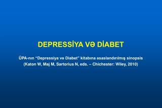 DEPRESSIYA V DIABET   PA-nin  Depressiya v Diabet  kitabina saslandirilmis sinopsis  Katon W, Maj M, Sartorius N, eds.