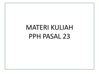 MATERI KULIAH PPH PASAL 23