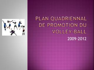 PLAN QUADRIENNAL DE PROMOTION DU VOLLEY-BALL