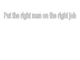 Put the right man on the right job