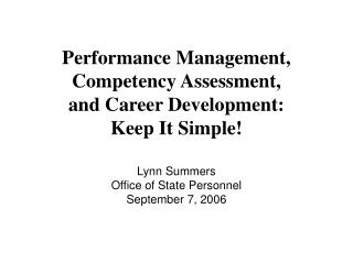 Performance Management, Competency Assessment,  and Career Development:  Keep It Simple!