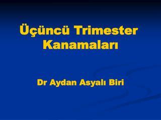 Üçüncü Trimester  Kanamaları Dr Aydan Asyalı Biri