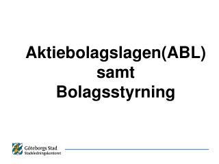 Aktiebolagslagen(ABL) samt  Bolagsstyrning