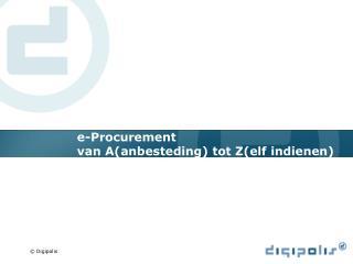 e-Procurement van A(anbesteding) tot Z(elf indienen)