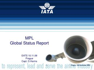 MPL  Global Status Report EATS 10.11.09 Prague Capt. D.Harms