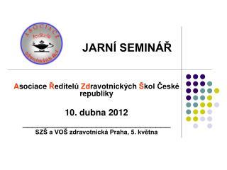 A sociace  Ř editelů  Zd ravotnických  Š kol České republiky 10. dubna 2012