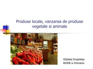 Produse locale, vanzarea de produse vegetale si animale