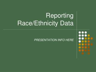 Reporting Race/Ethnicity Data