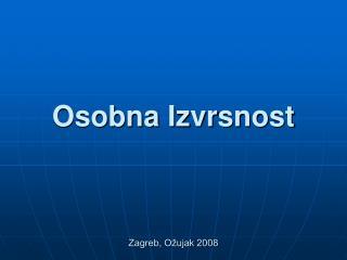 Osobna  Izvrs nost Zagreb, Ožujak 2008