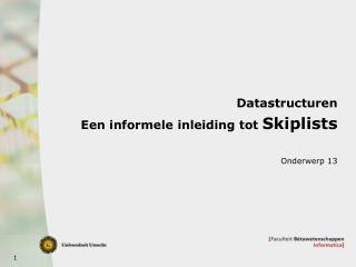 Datastructuren Een informele inleiding tot  Skiplists
