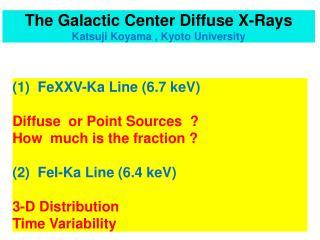 The  Galactic Center Diffuse X-Rays Katsuji Koyama , Kyoto University